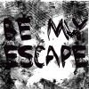 be my escape